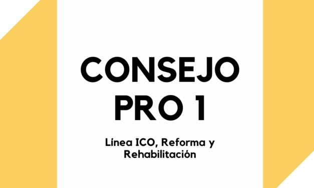 CONSEJO PRO 1 – Línea ICO, Reforma y Rehabilitación.