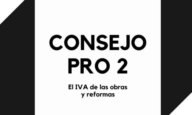 CONSEJO PRO 2 | EL IVA DE LAS OBRAS Y REFORMAS